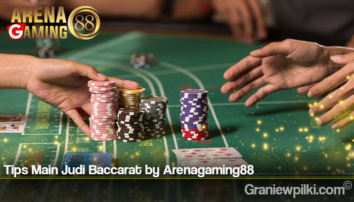 Tips Main Judi Baccarat by Arenagaming88
