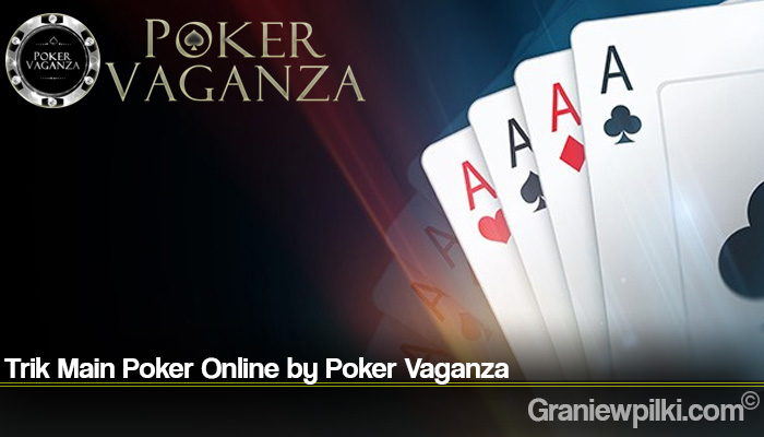 Trik Main Poker Online by Poker Vaganza