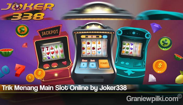 Trik Menang Main Slot Online by Joker338