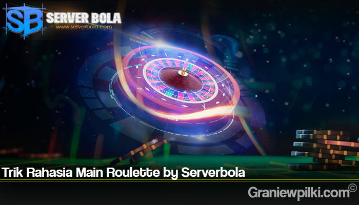 Trik Rahasia Main Roulette by Serverbola
